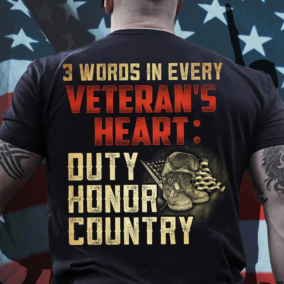 3 Words In Every Veteran's Heart Duty Honor Country Shirt