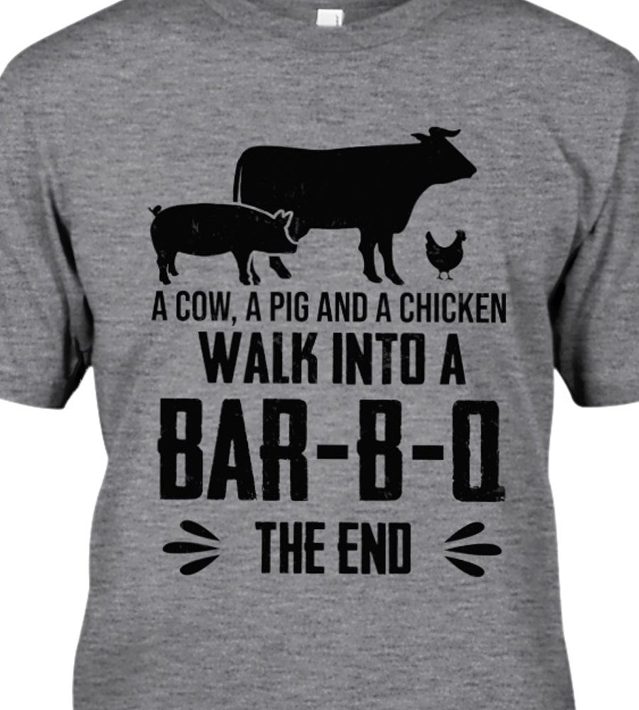 A Cow A Pig And A Chicken Walk Into A Barbo The End Shirt