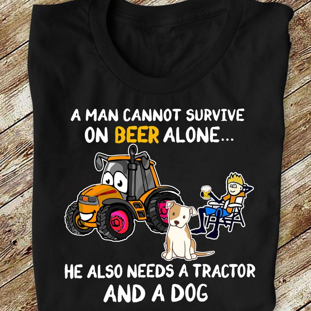 A Man Cannot Survive On Beer Alone He Also Needs A Tractor And A Dog Shirt