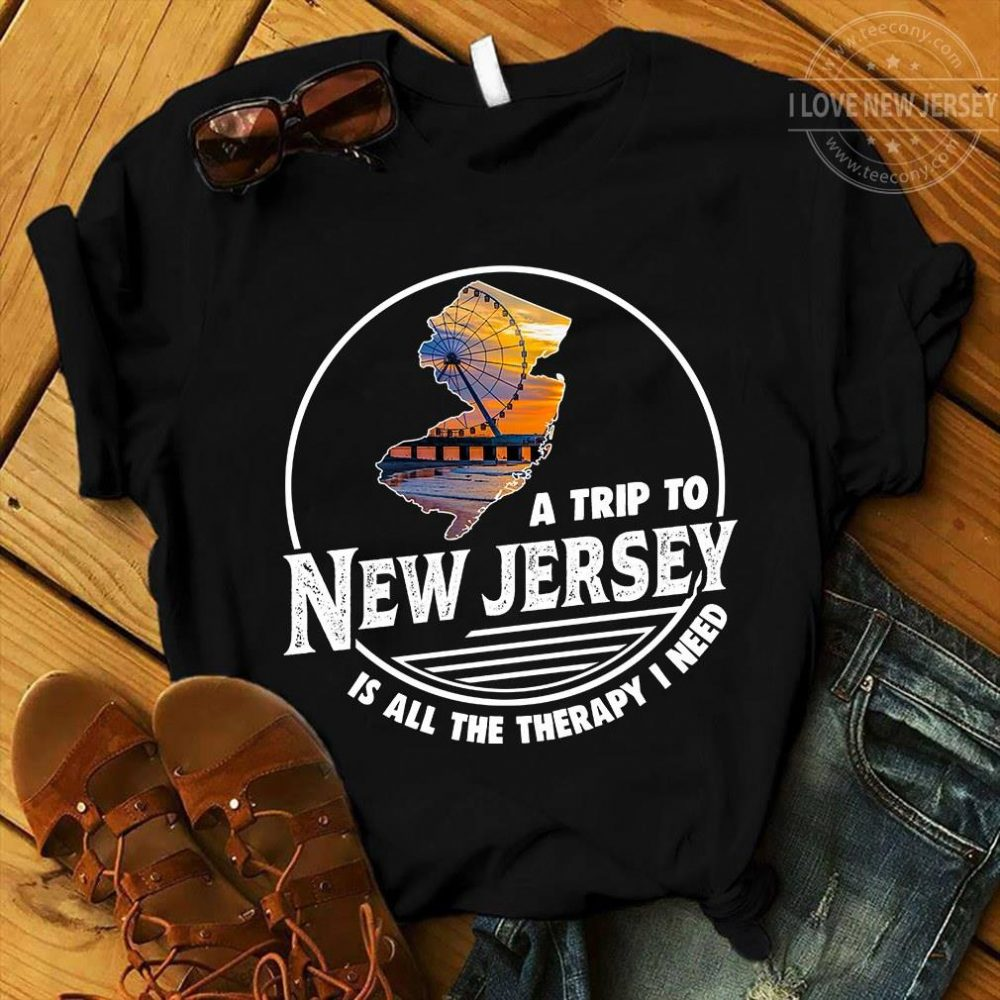 A Trip To New Jersay Is All The Therapy I Need Shirt