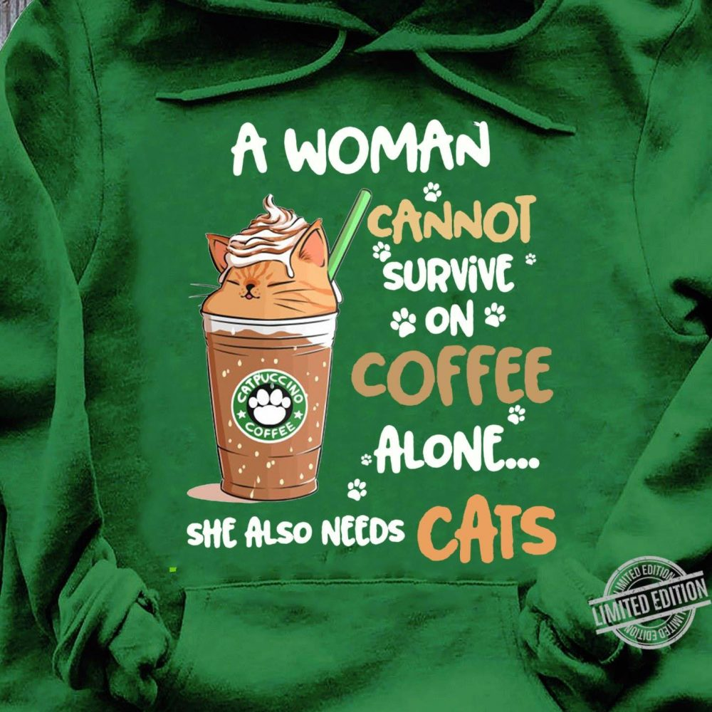 A Woman Cannnot Survive On Coffee Alone She Also Needs Cats Shirt