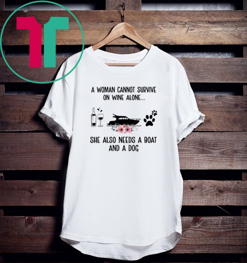 A Woman Cannot Survive On Wine Alone She Needs Boat And Dog 2020 Shirt