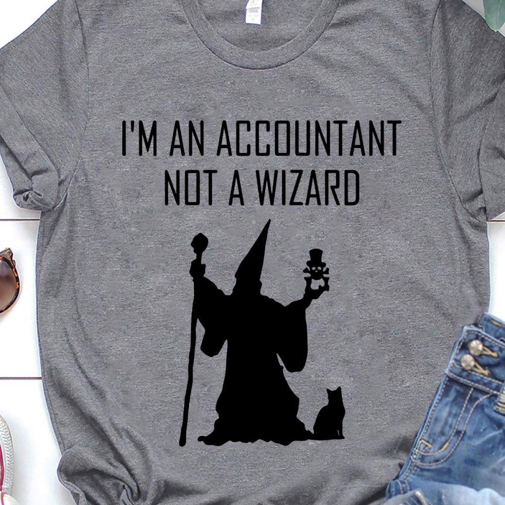 Accountant - I'm An Accountant Not A Wizard Shirt