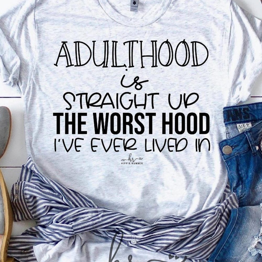 Adulthood Is Straight Up The Worst Hood I've Ever Lived In Shirt