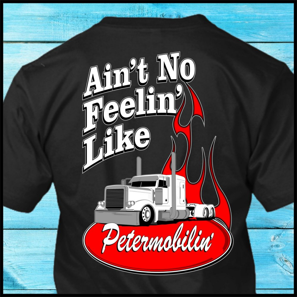Ain't No Feelin'Like Petermobilin' Shirt