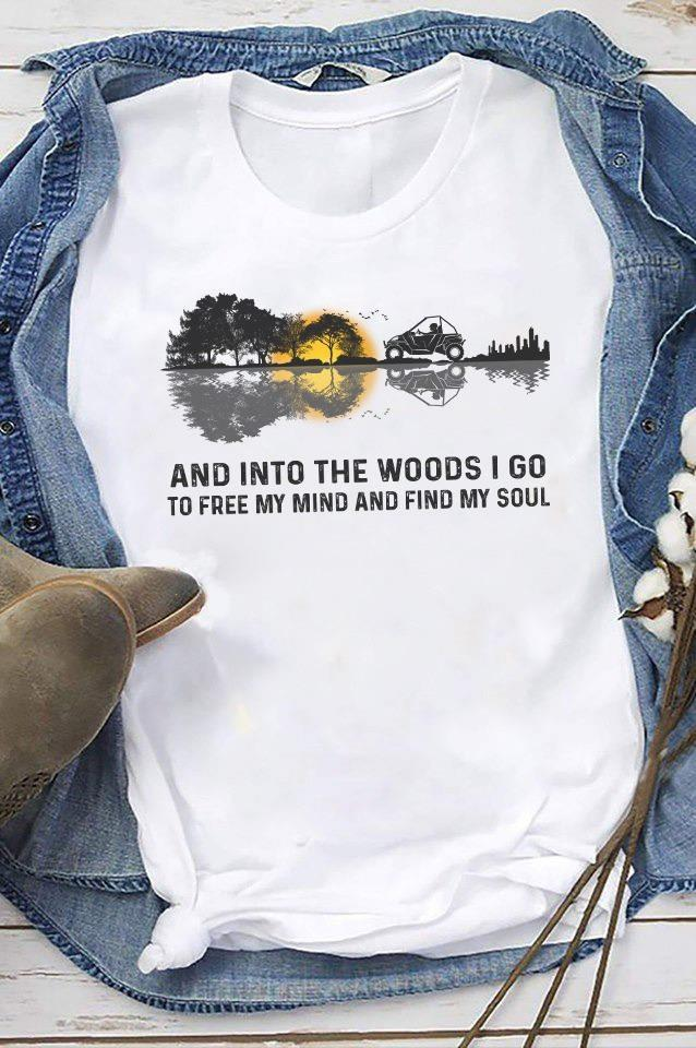 And Into The Woods I Go To Free My Mind And Find My Soul Shirt