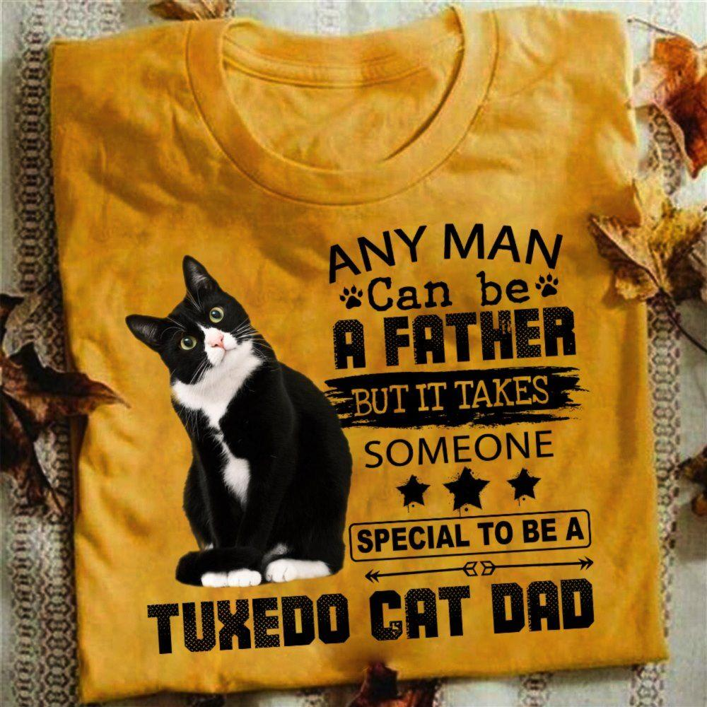Any Man Can Be Father But It Takes Someone Special To Be A Tuxedo Cat Dad Shirt