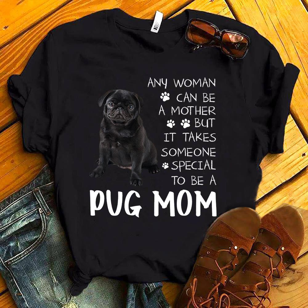 Any Woman Can Be A Mother But It Takes Someone Special To Be A Pug Mom Shirt