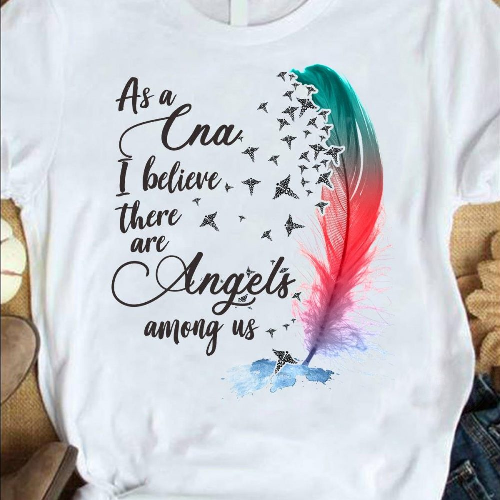 As A Cna I Believe There Are Angels Among Us Shirt