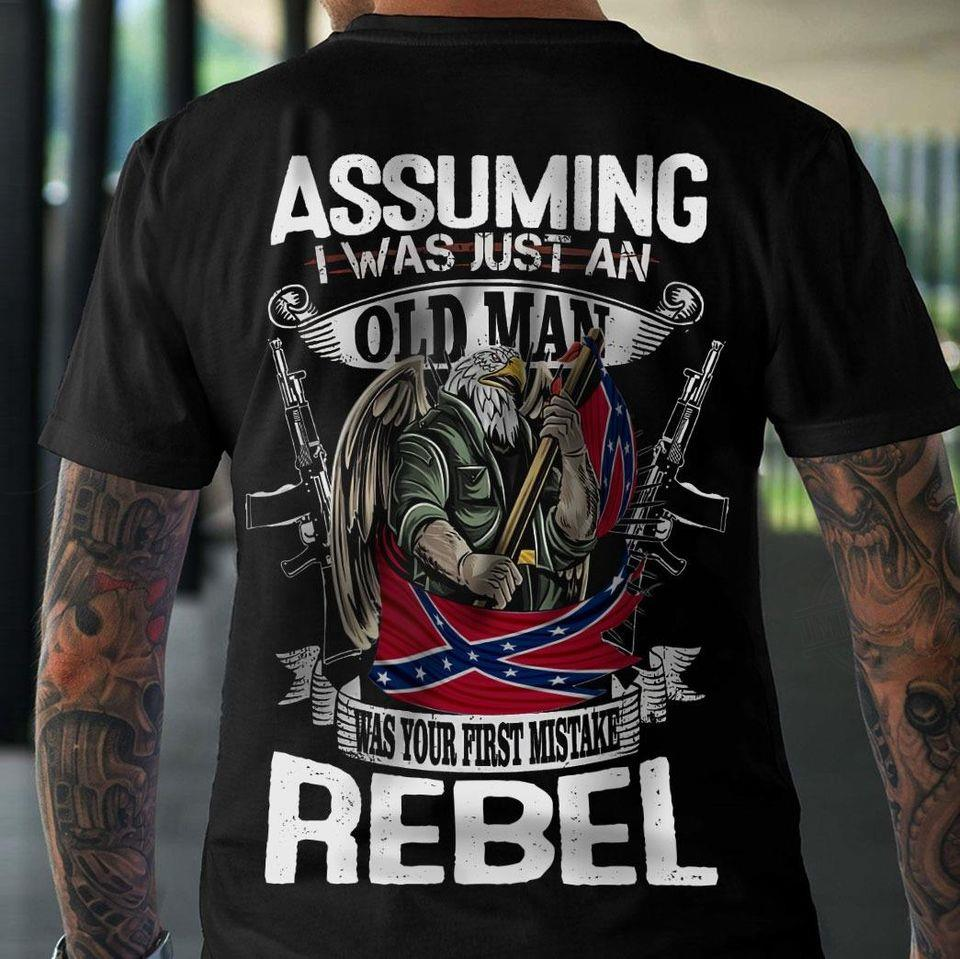 Assuming I Was Just An Old Man Was Your First Mistake Rebel Shirt