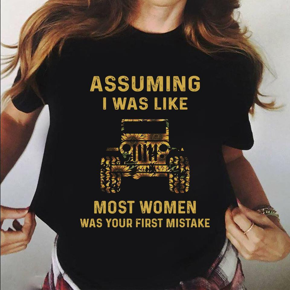 Assuming I Was Like Most Women Was Your First Mistake Shirt