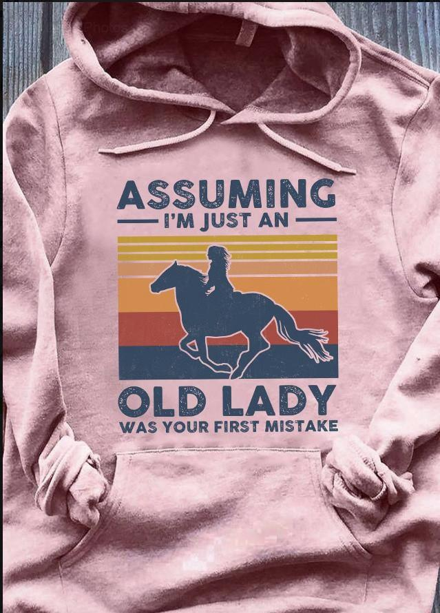 Assuming I'm Just An Old Lady Was Your First Mistake And Racing Horse Shirt