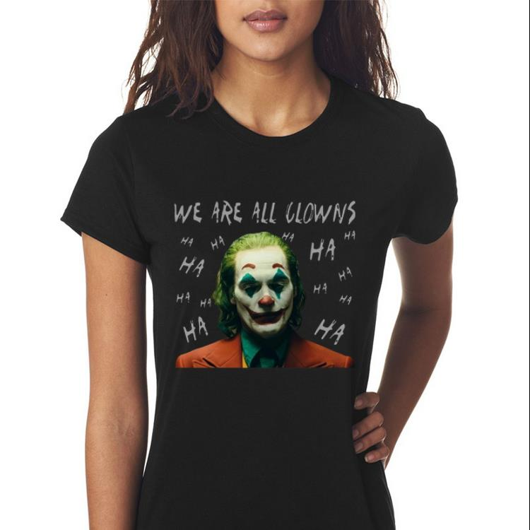 Awesome Joaquin Phoenix Joker We Are All Clowns Shirt