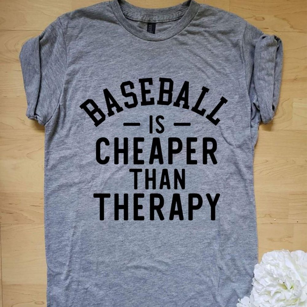 Baseball Is Cheaper Than Therapy Shirt
