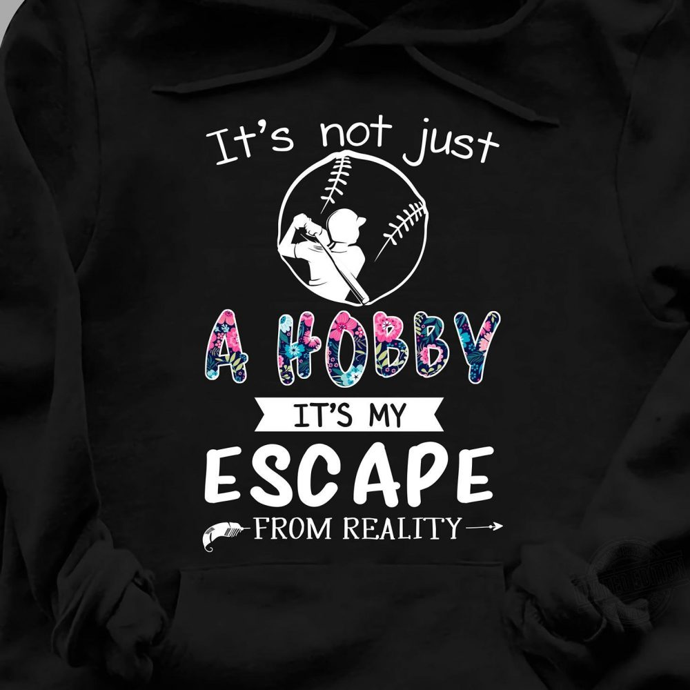 Baseball It's Not Just A Hobby It's My Escape From Reality Shirt