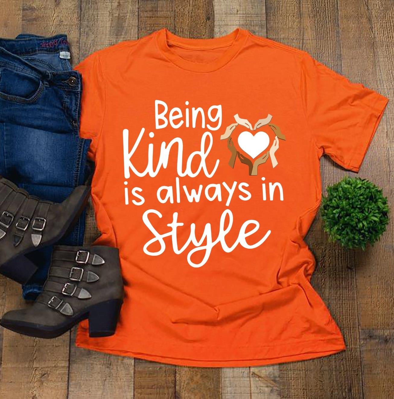 Being Kind Is Always In Style Shirt