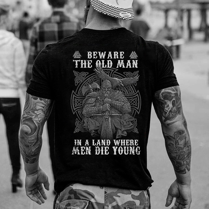 Beware The Old Man In A Land Where Men Die Young Shirt