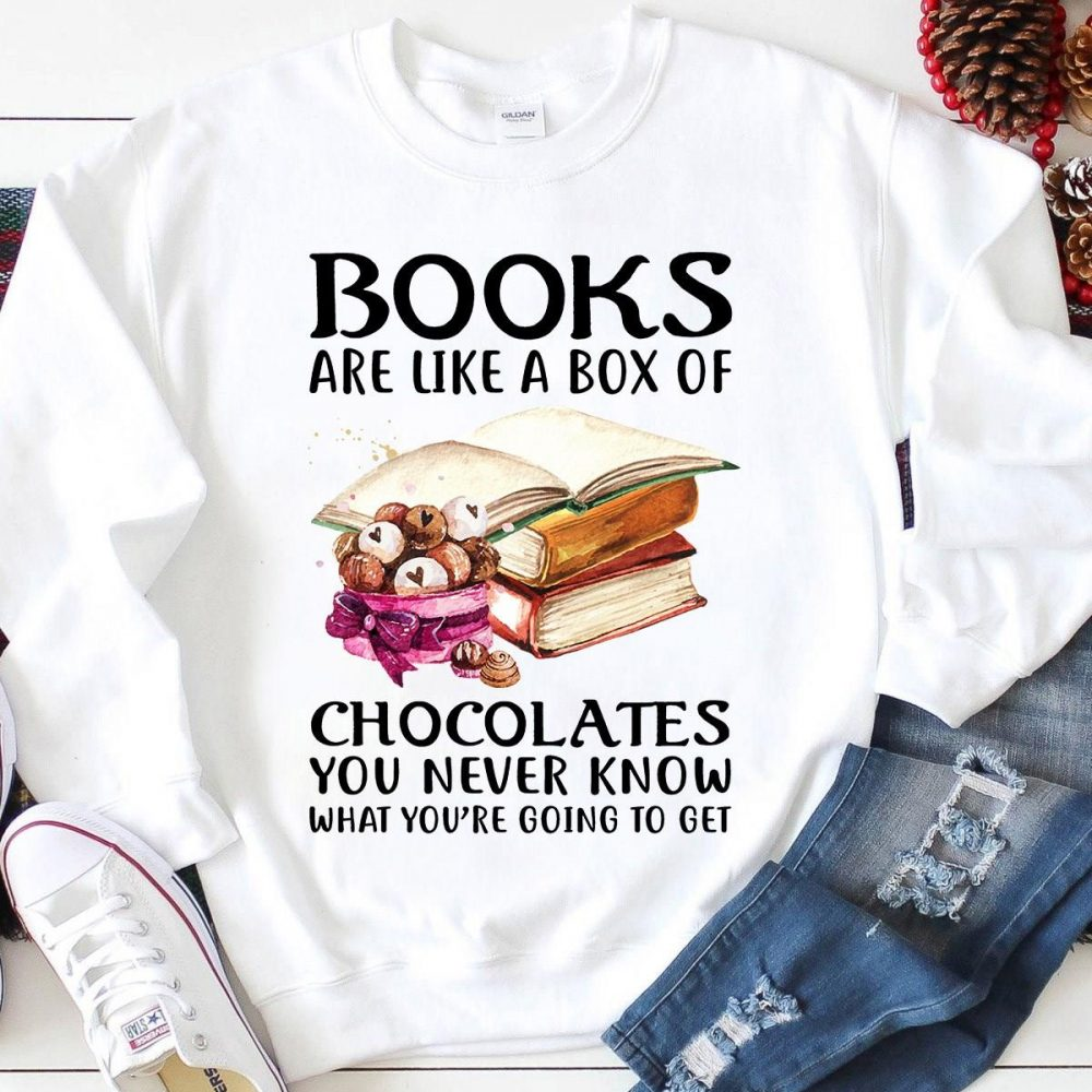 Books Are Like A Box Of Chocolates You Never Know What You're Going To Get Shirt