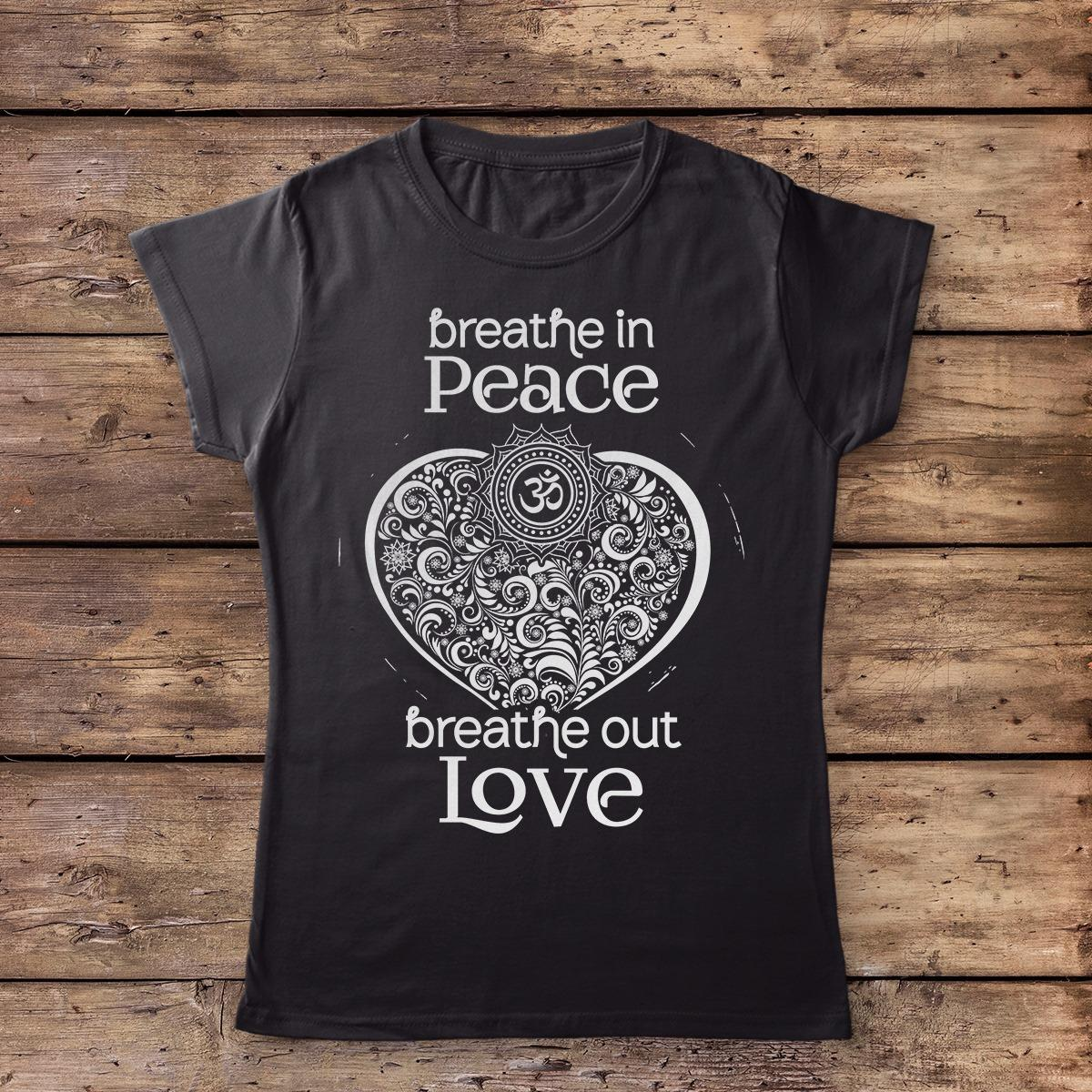 Breathe In Peace Breathe Out Love Shirt