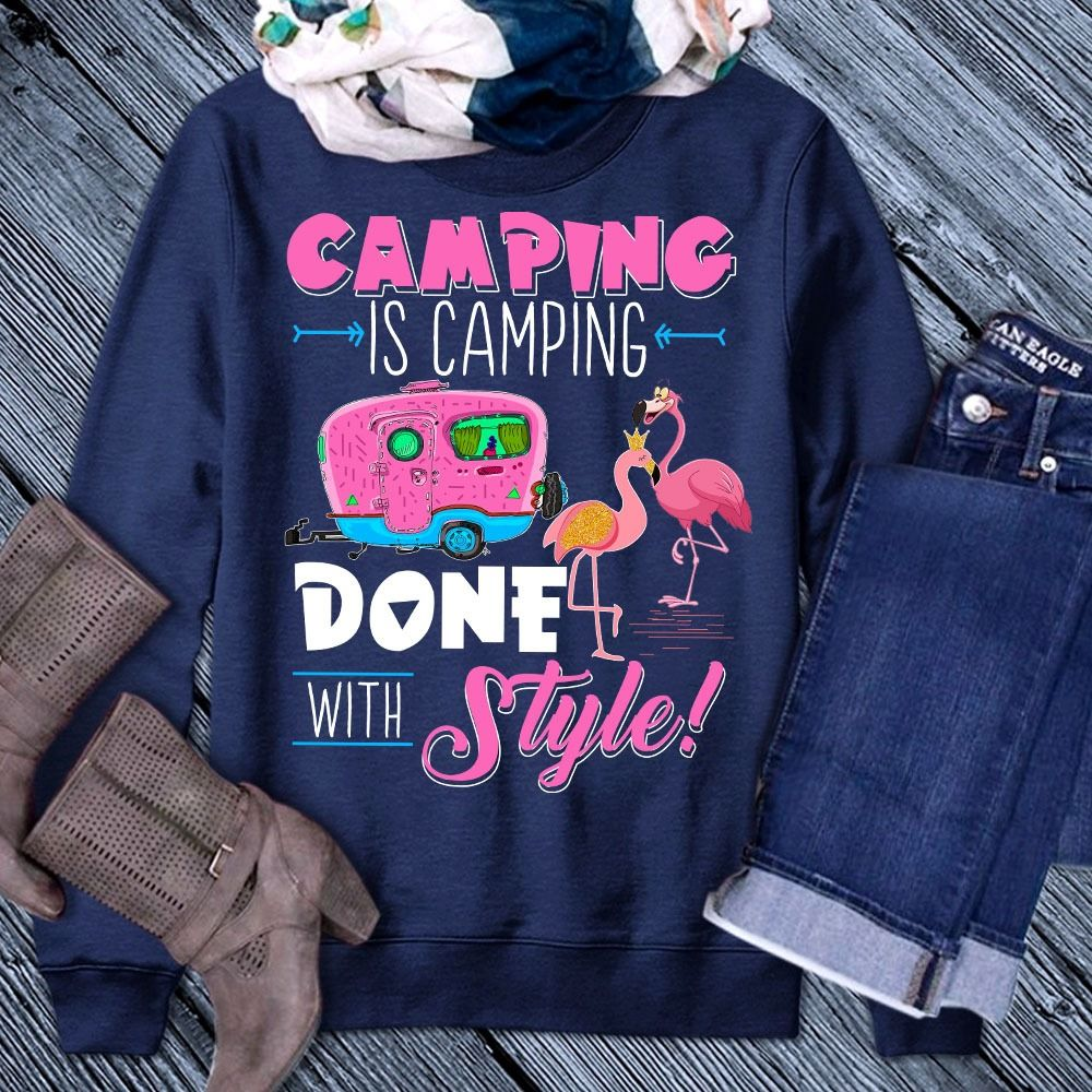 Camping Is Camping Done With Style Shirt