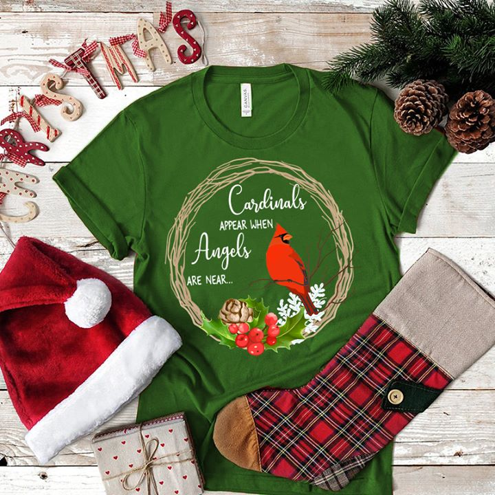 Cardinals Appear When Angels Are Near Shirt