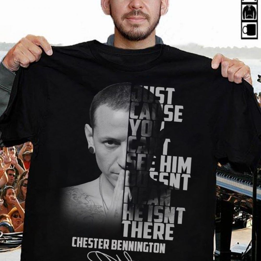 Chester Bennington Just Cause You Can't See Him Doesn't There Signature Shirt