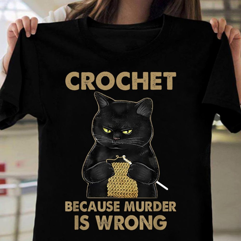 Crochet Because Murder Is Wrong Shirt