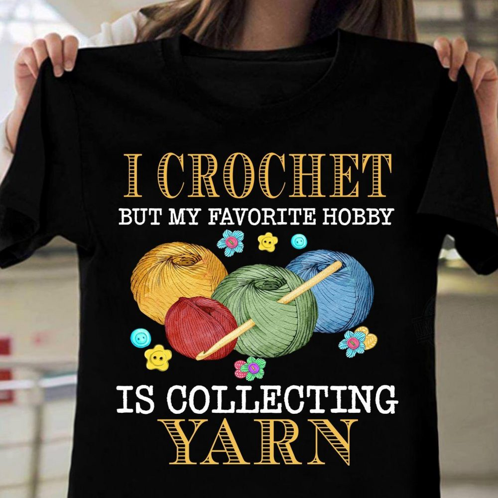 Crochet Hobby Collecting Yarn Shirt