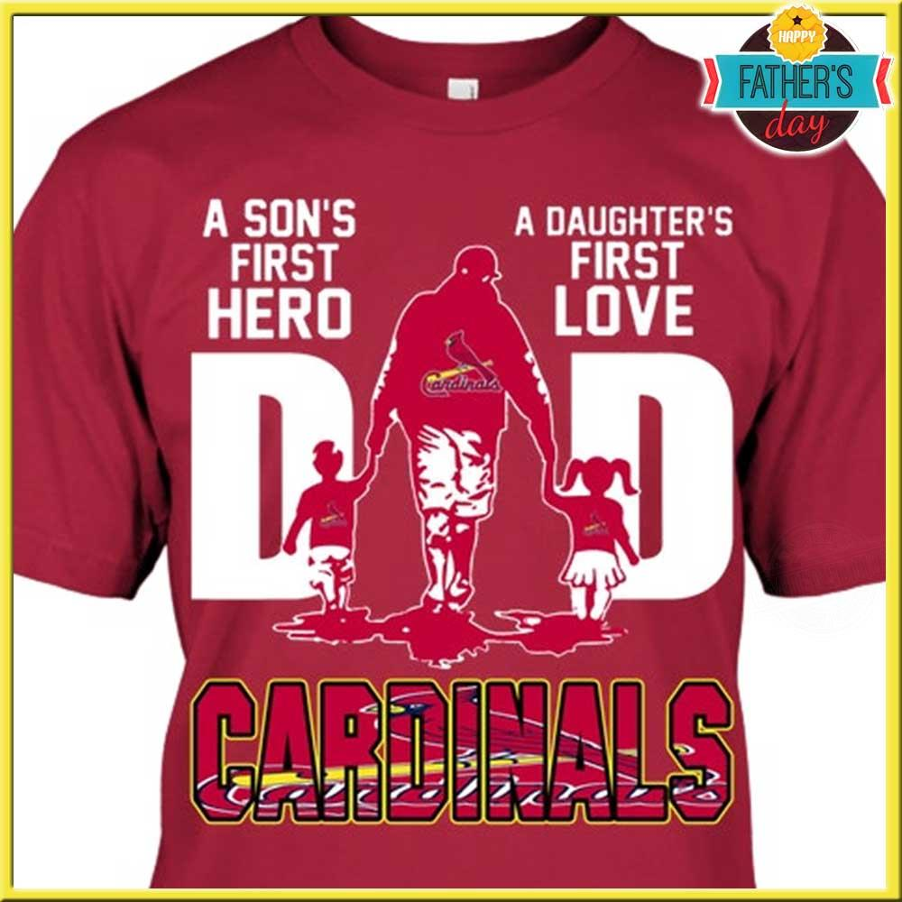 Dad Cardinals A Son's First Hero And A Daughter's First Love Shirt
