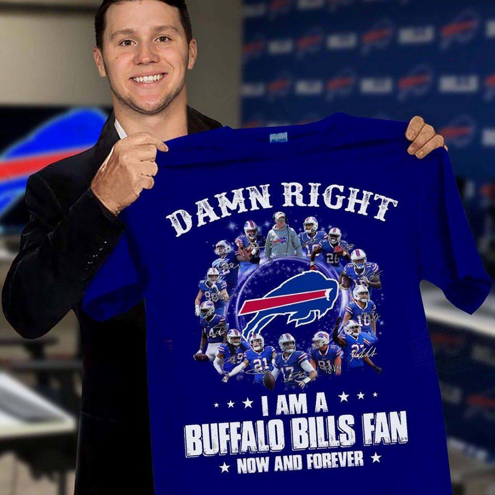Damn Right I Am A Buffalo Bills Fan Now And Forever Shirt