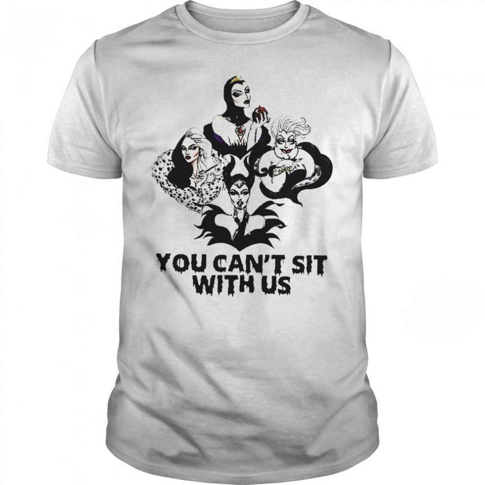 Disney Maleficent Ursula Evil You Can't Sit With Us Shirt