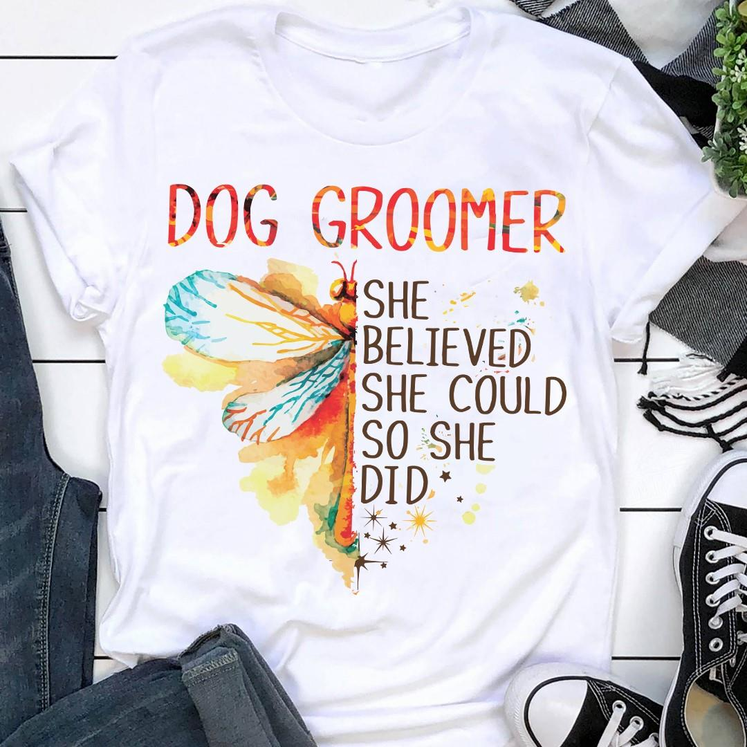 Dog Groomer She Believed She Could So She Did Shirt