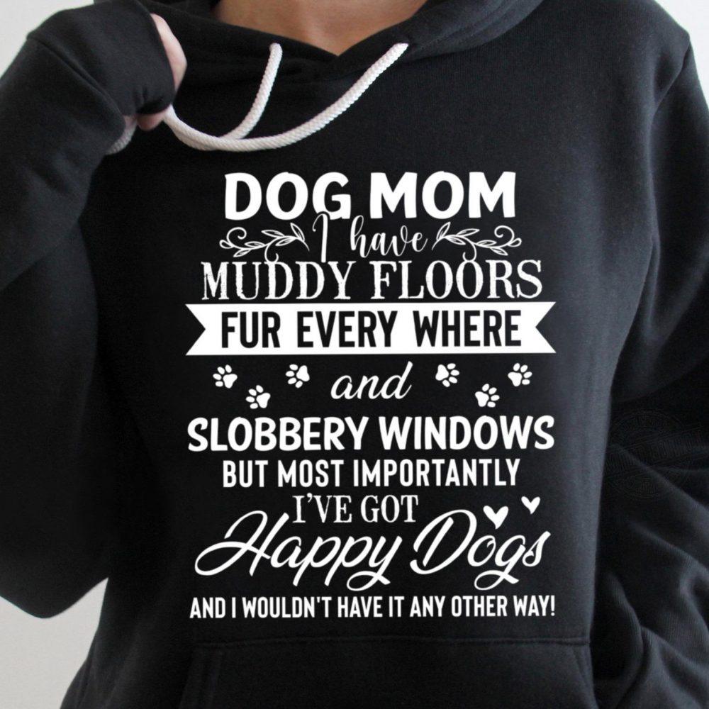 Dog Mom I Have Muddy Floors Fur Every Where Shirt