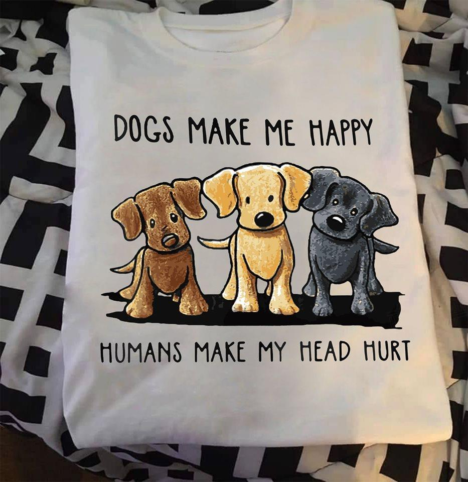 Dogs Make me Happy Humans Shirt