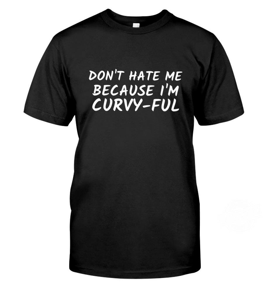 Don't Hate Me Because I'm Curvyful Shirt