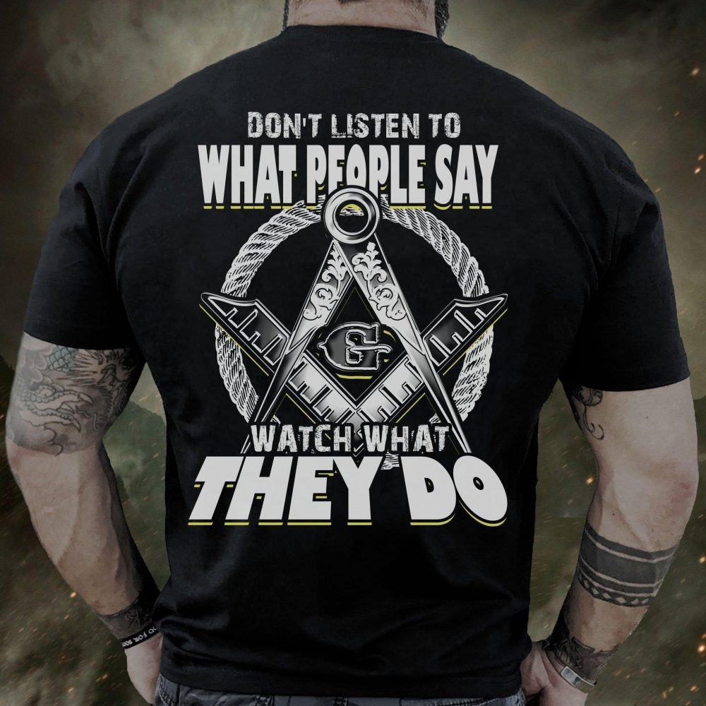 Don't Listen To What People Say Watch What They Do Shirt
