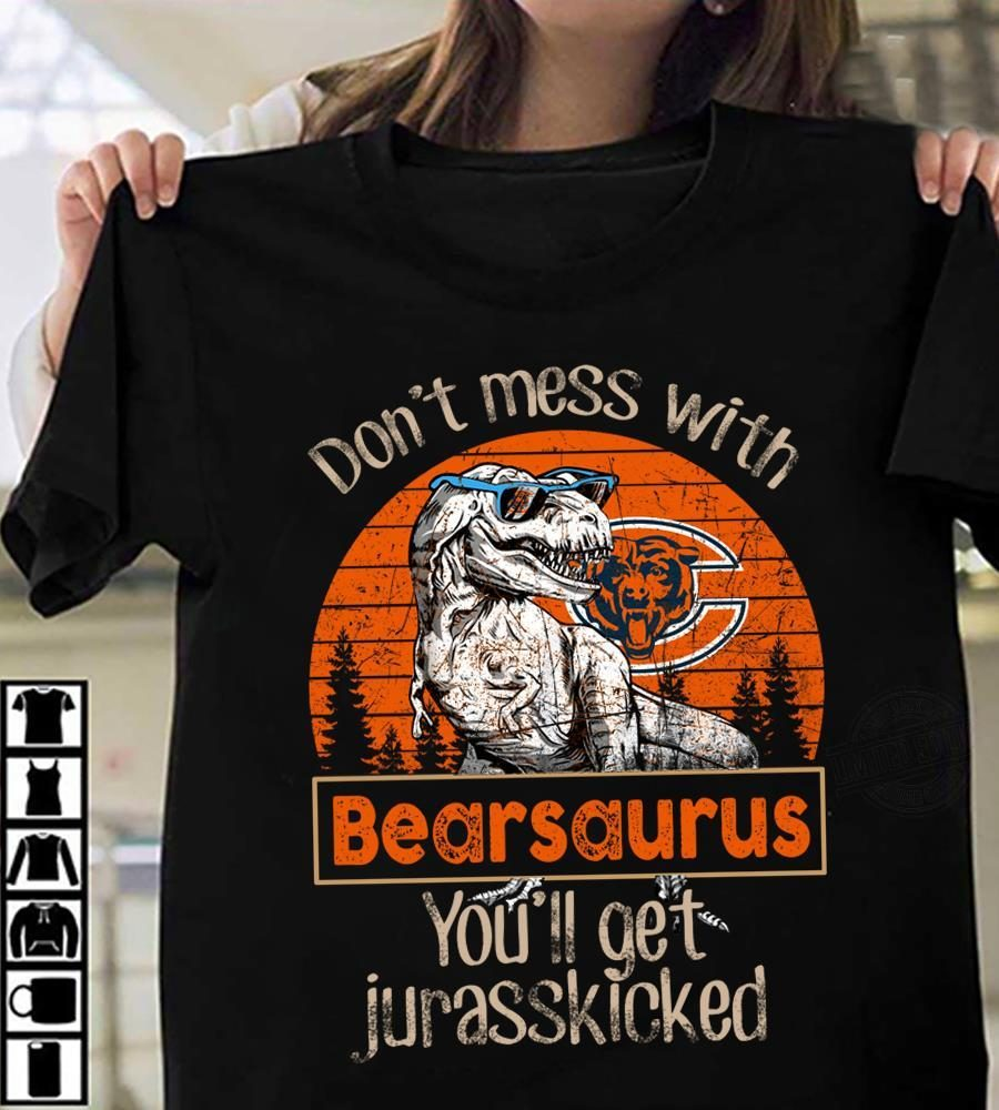 Don't Mess With Bearsaurus You'll Get Jurasskicked Shirt