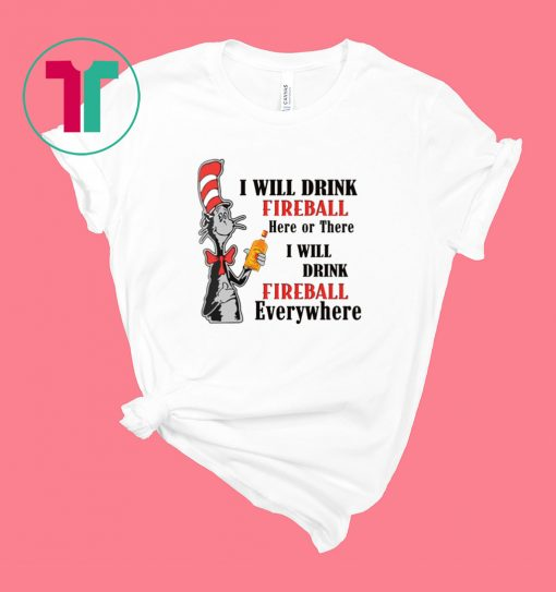 Dr Seuss I will drink Fireball here or there Shirt