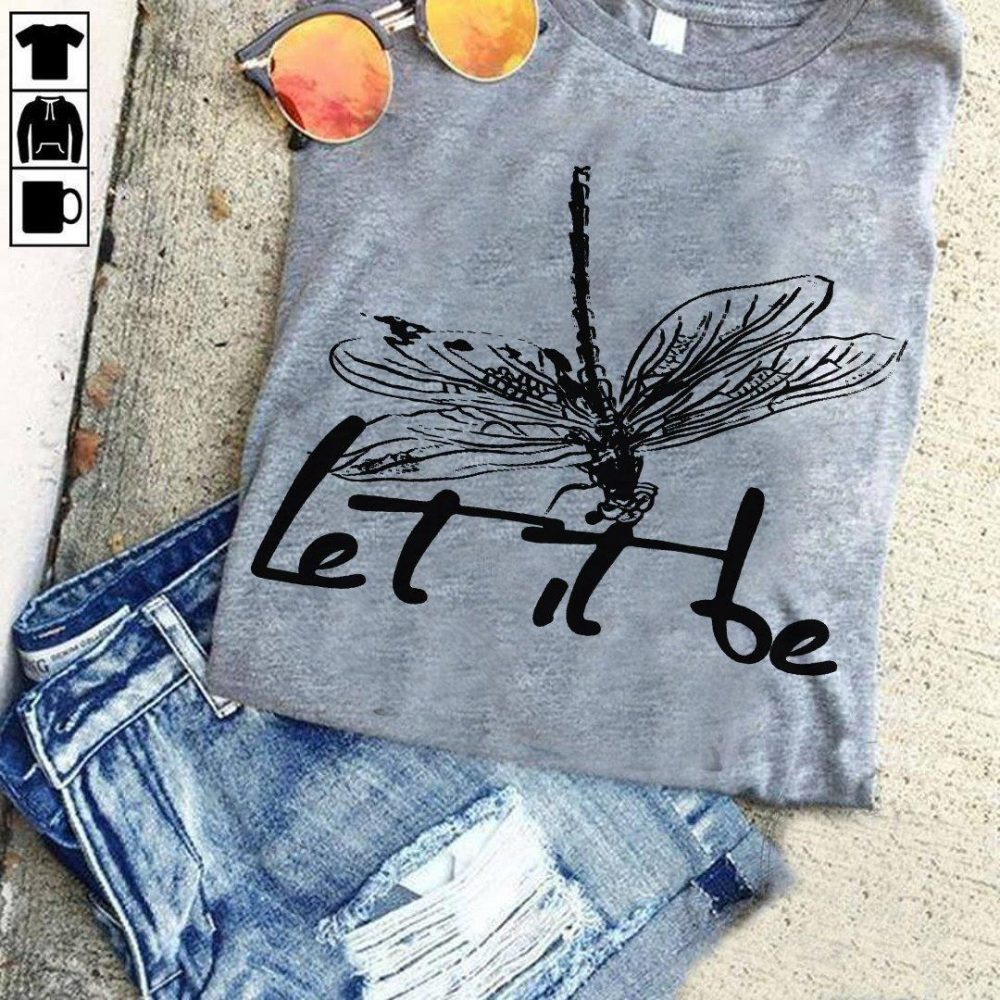 Dragonfly Let It Be Shirt