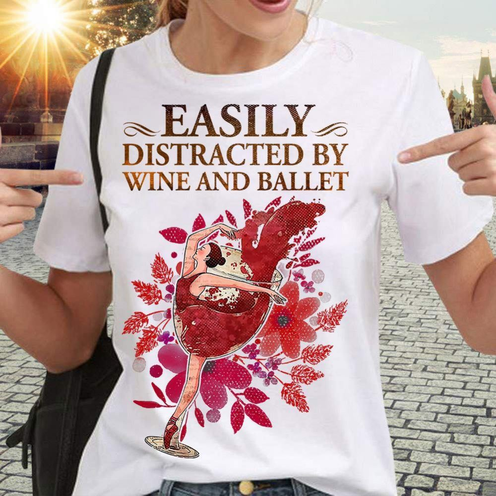 Easily Distracted By Wine And Ballet Shirt