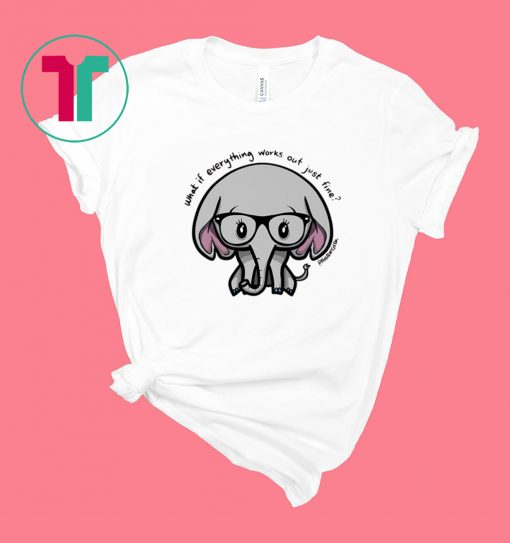 Elephant What if everything works out Shirt