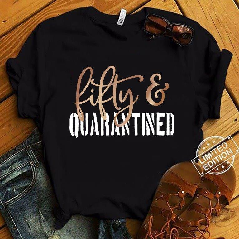 Fifty And Quarantined Shirt
