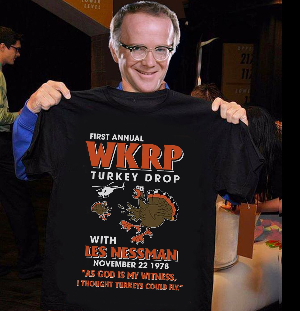 First Annual Wkrp Turkey Drop With Les Nessman November 22 1987 As God Is My Witness I Thought Turkeys Could Fly Shirt
