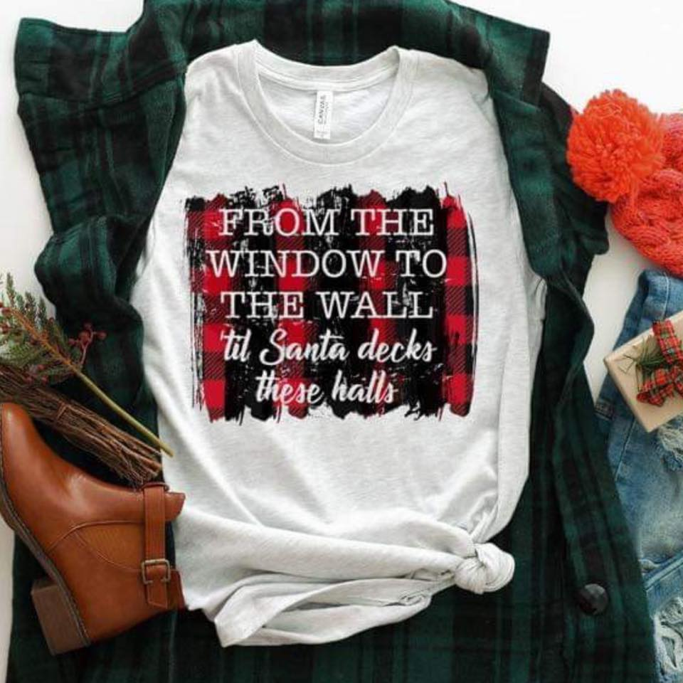From The Window To The Wall Til Santa Decks These Halls Shirt