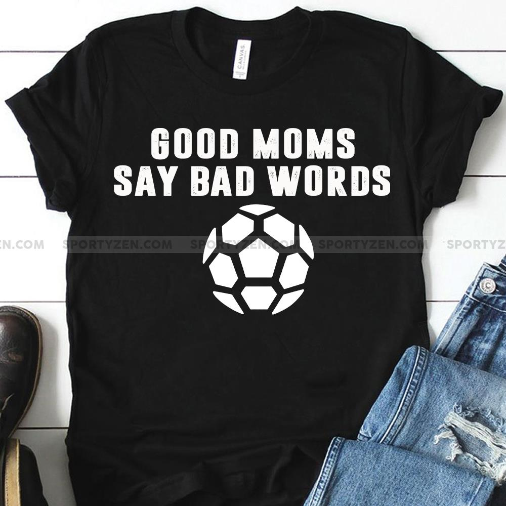 Good Moms Say Bad Words Football Shirt