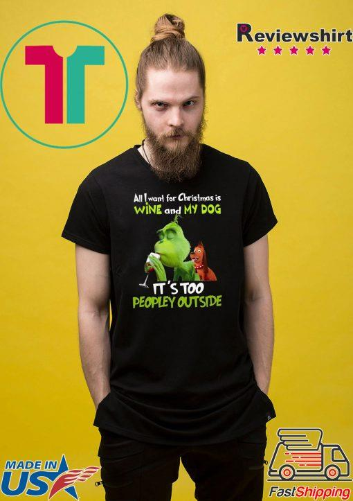 Grinch All I Want For Christmas Is Wine And My Dog It's Too Peopley Outside Men Shirt