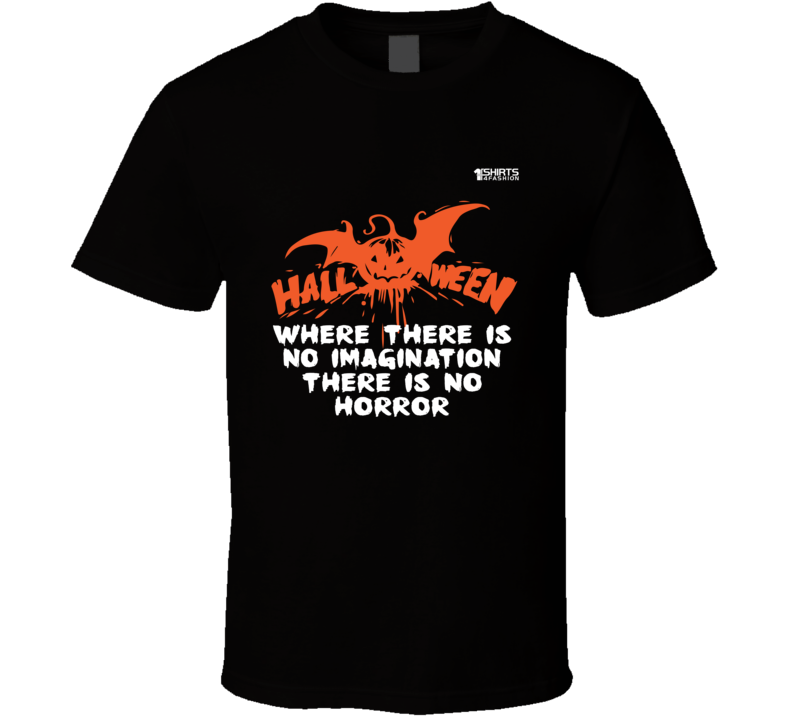 Halloween Where There Is No Imagination There Is No Horror Shirt
