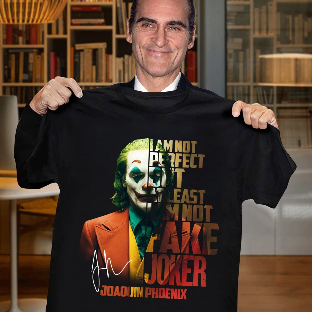 I Am Not Perfect But At Least I'm Not Fake Joker Joaquin Phoenix Signature Shirt