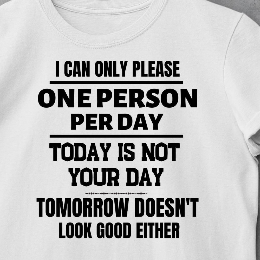 I Can Only Please One Person Per Day Shirt
