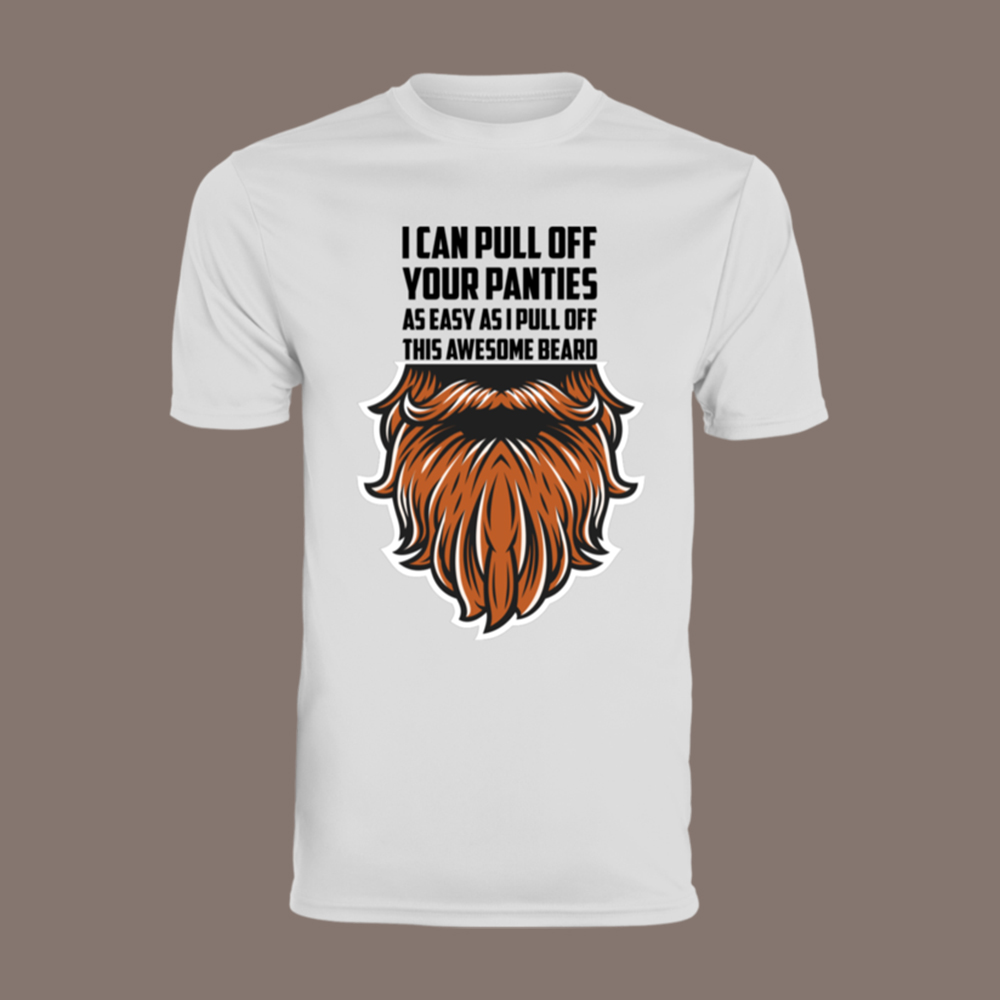 I Can Pull Off Your Panties As Easy As I Pull Off This Awesome Beard Shirt